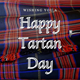 Happy Tartan Day!